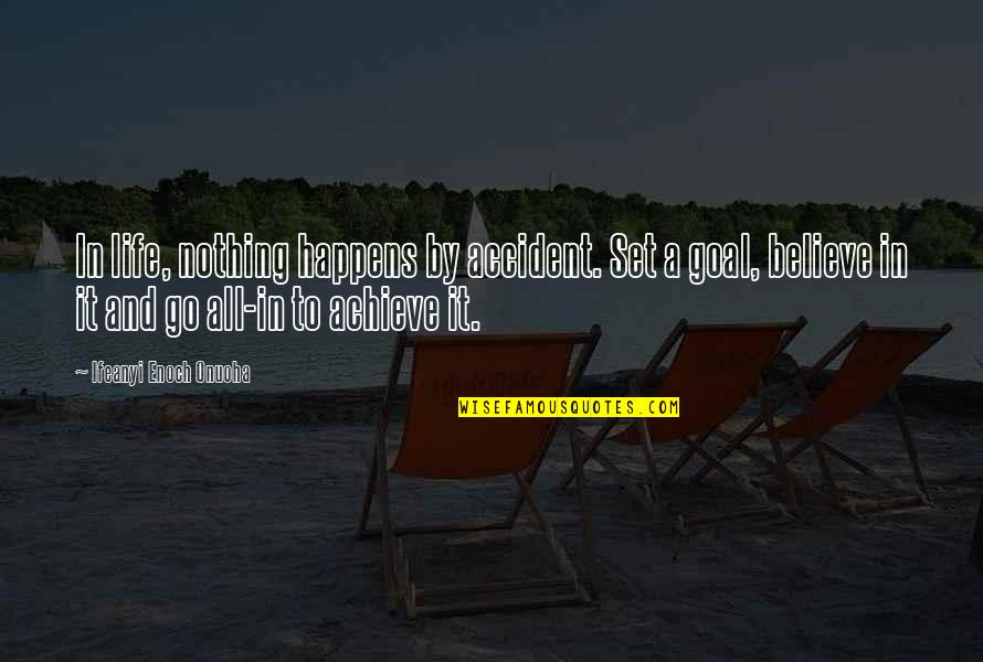 Life Happens Quotes By Ifeanyi Enoch Onuoha: In life, nothing happens by accident. Set a