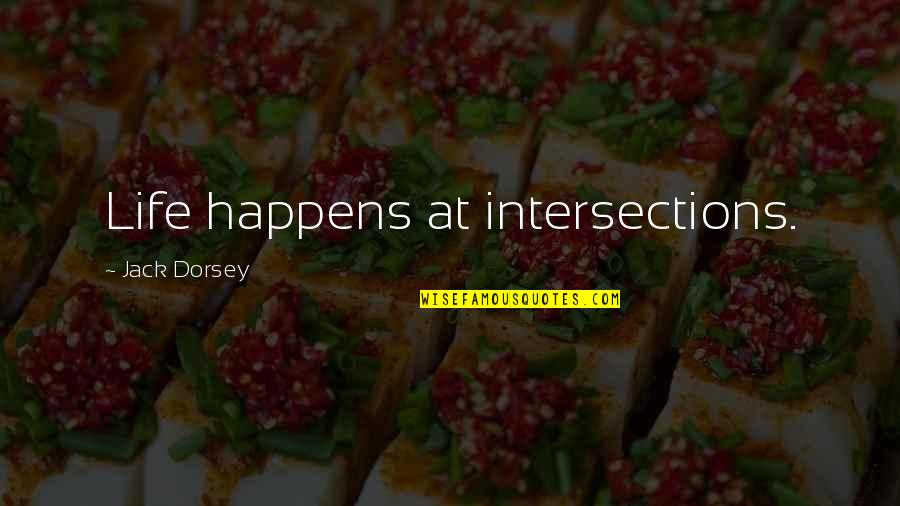 Life Happens Quotes By Jack Dorsey: Life happens at intersections.