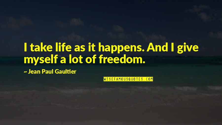Life Happens Quotes By Jean Paul Gaultier: I take life as it happens. And I