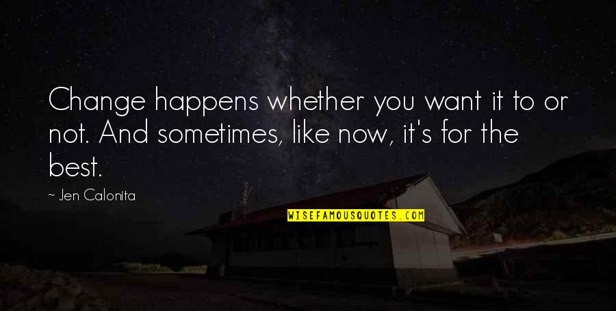 Life Happens Quotes By Jen Calonita: Change happens whether you want it to or