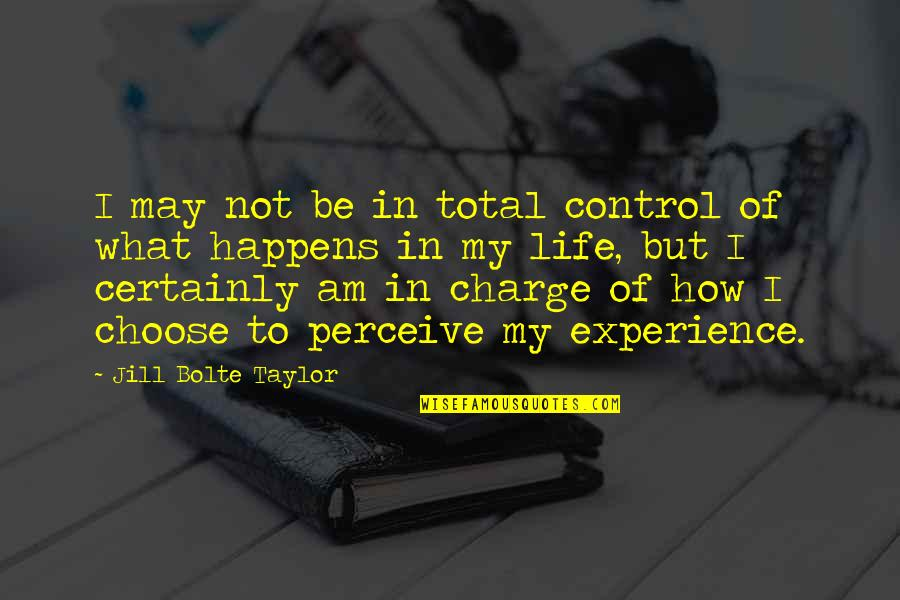 Life Happens Quotes By Jill Bolte Taylor: I may not be in total control of