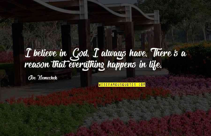 Life Happens Quotes By Joe Nemechek: I believe in God. I always have. There's