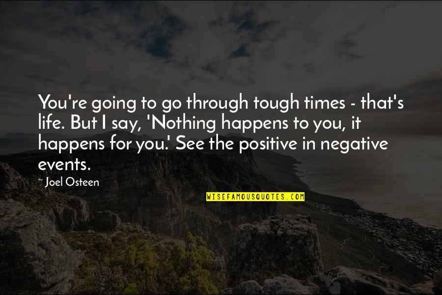 Life Happens Quotes By Joel Osteen: You're going to go through tough times -