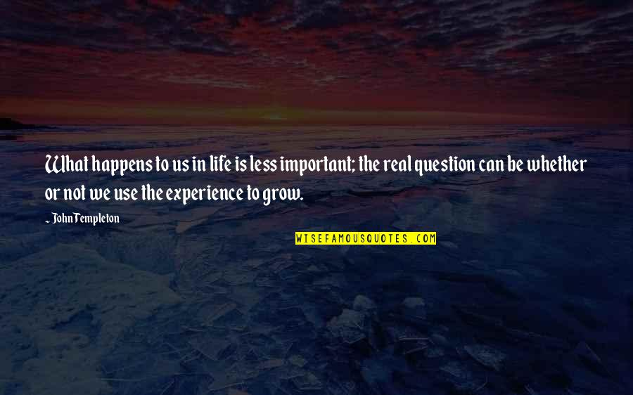 Life Happens Quotes By John Templeton: What happens to us in life is less