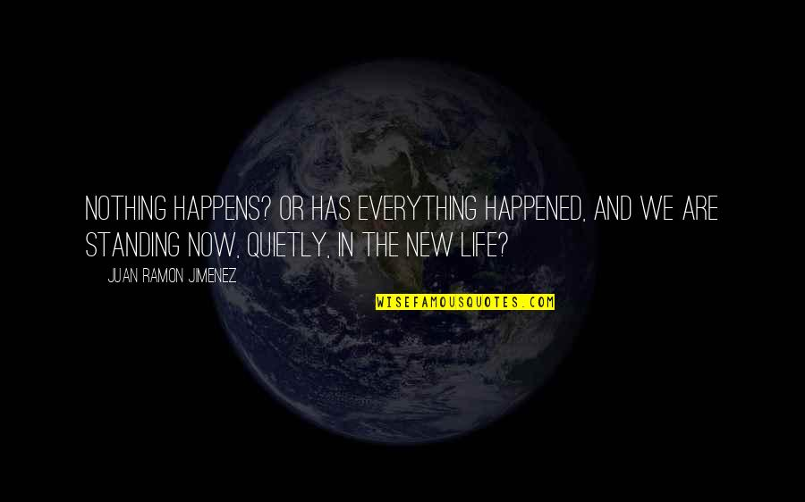 Life Happens Quotes By Juan Ramon Jimenez: Nothing happens? Or has everything happened, and we