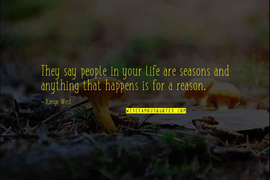 Life Happens Quotes By Kanye West: They say people in your life are seasons