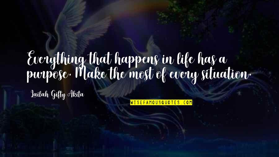 Life Happens Quotes By Lailah Gifty Akita: Everything that happens in life has a purpose.