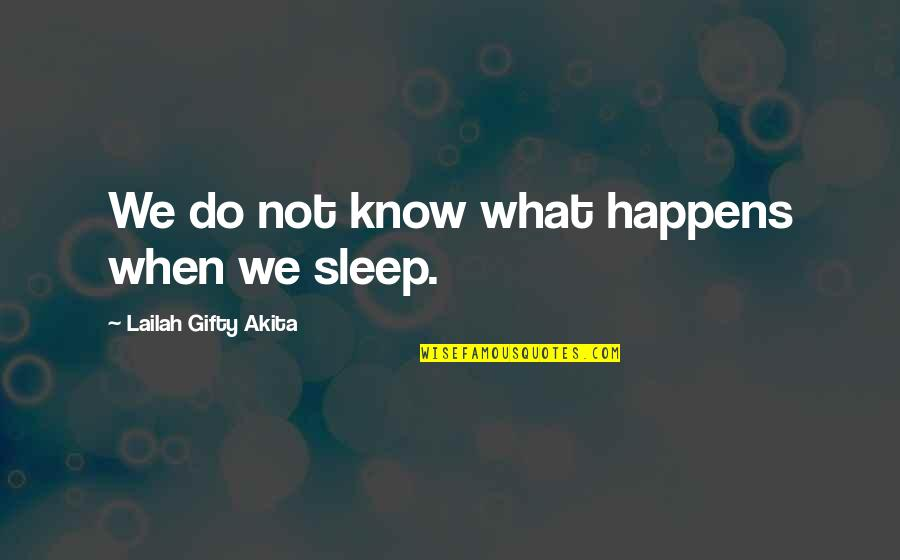 Life Happens Quotes By Lailah Gifty Akita: We do not know what happens when we