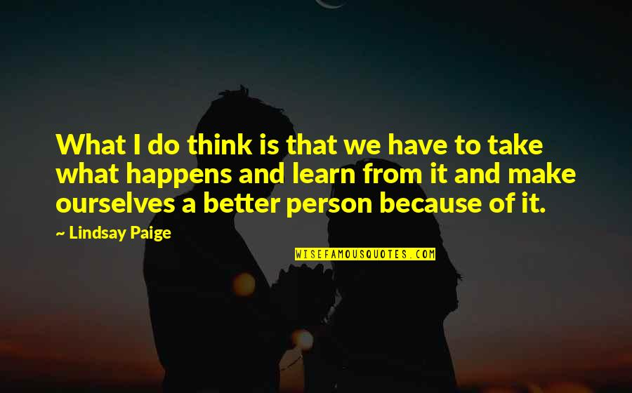 Life Happens Quotes By Lindsay Paige: What I do think is that we have