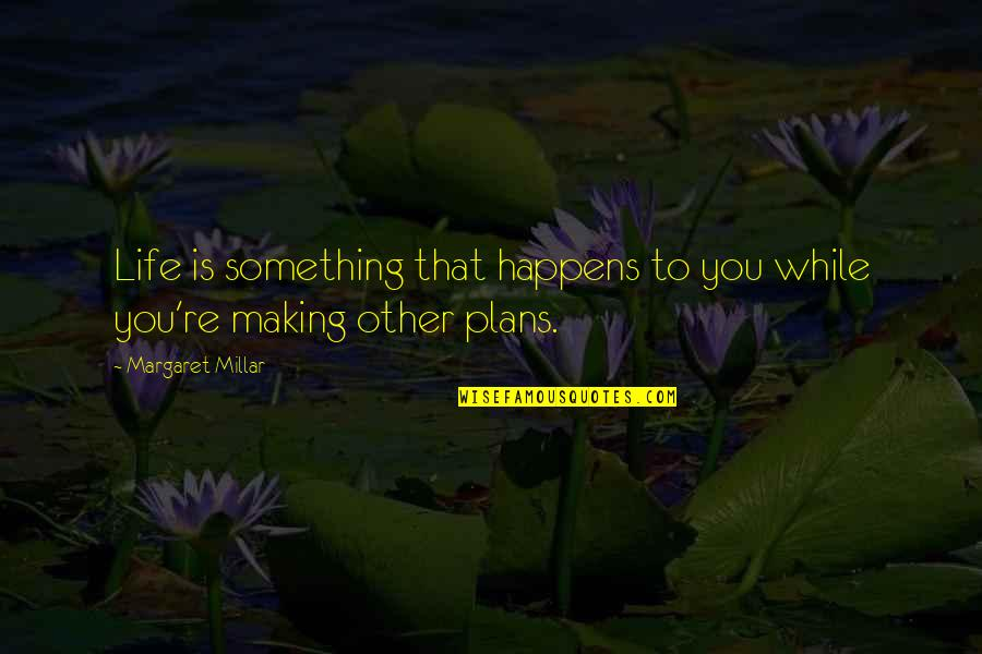 Life Happens Quotes By Margaret Millar: Life is something that happens to you while