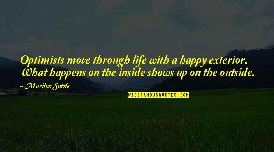 Life Happens Quotes By Marilyn Suttle: Optimists move through life with a happy exterior.