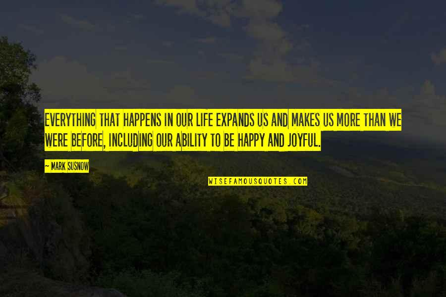 Life Happens Quotes By Mark Susnow: Everything that happens in our life expands us