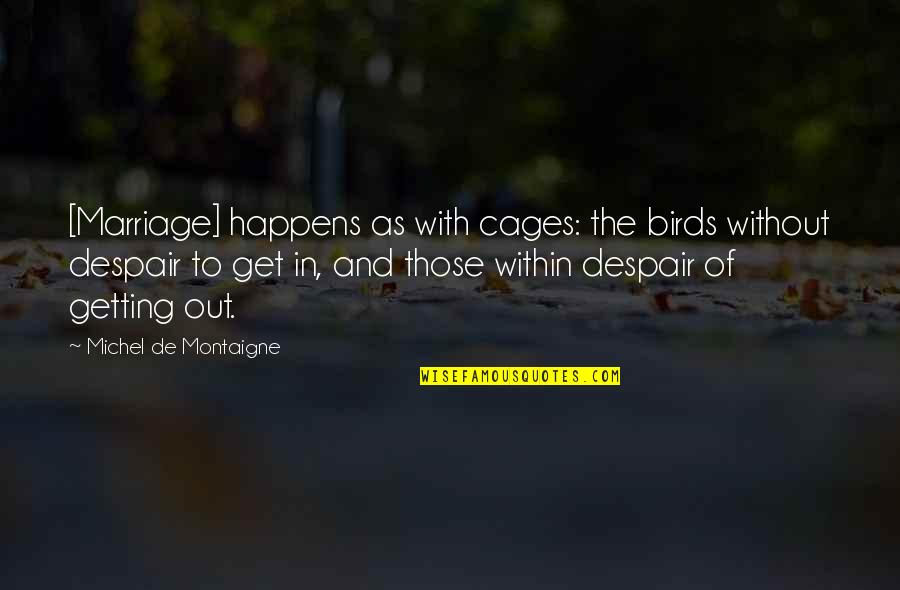 Life Happens Quotes By Michel De Montaigne: [Marriage] happens as with cages: the birds without