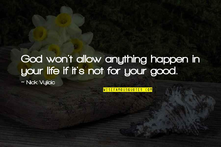 Life Happens Quotes By Nick Vujicic: God won't allow anything happen in your life