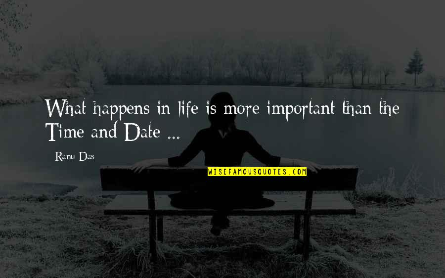 Life Happens Quotes By Ranu Das: What happens in life is more important than