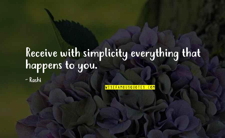 Life Happens Quotes By Rashi: Receive with simplicity everything that happens to you.