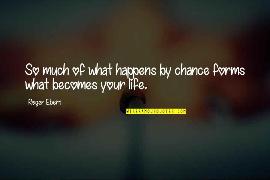 Life Happens Quotes By Roger Ebert: So much of what happens by chance forms