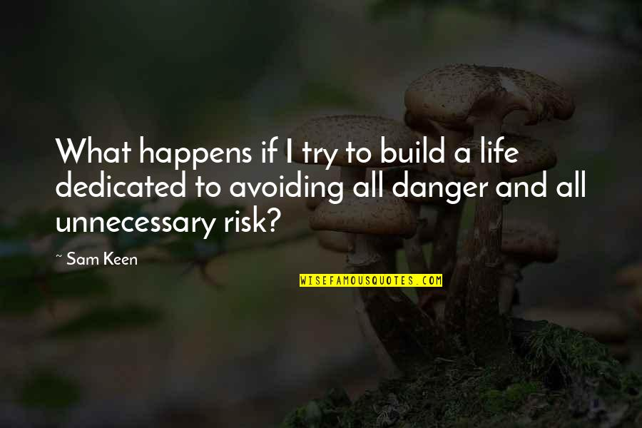 Life Happens Quotes By Sam Keen: What happens if I try to build a