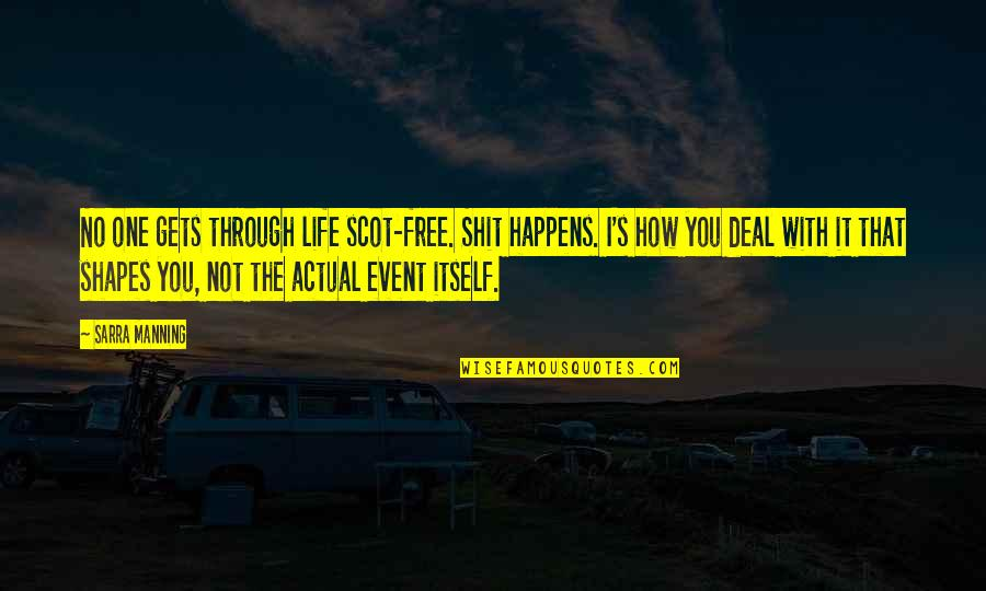 Life Happens Quotes By Sarra Manning: No one gets through life scot-free. Shit happens.