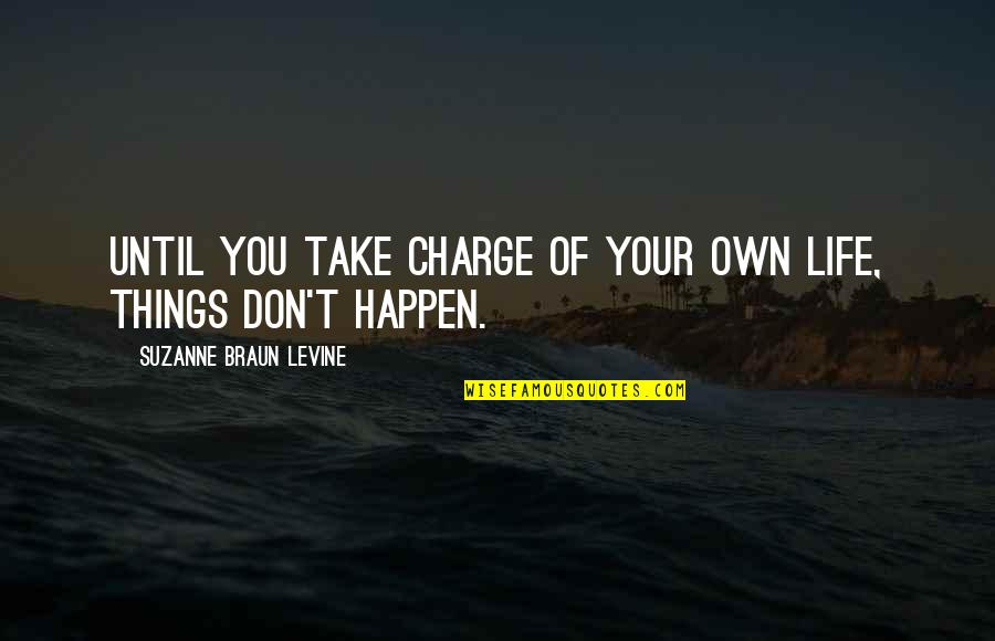 Life Happens Quotes By Suzanne Braun Levine: Until you take charge of your own life,