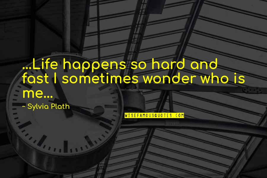 Life Happens Quotes By Sylvia Plath: ...Life happens so hard and fast I sometimes