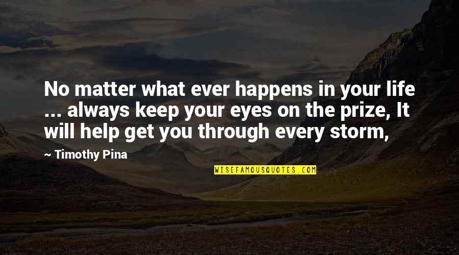Life Happens Quotes By Timothy Pina: No matter what ever happens in your life