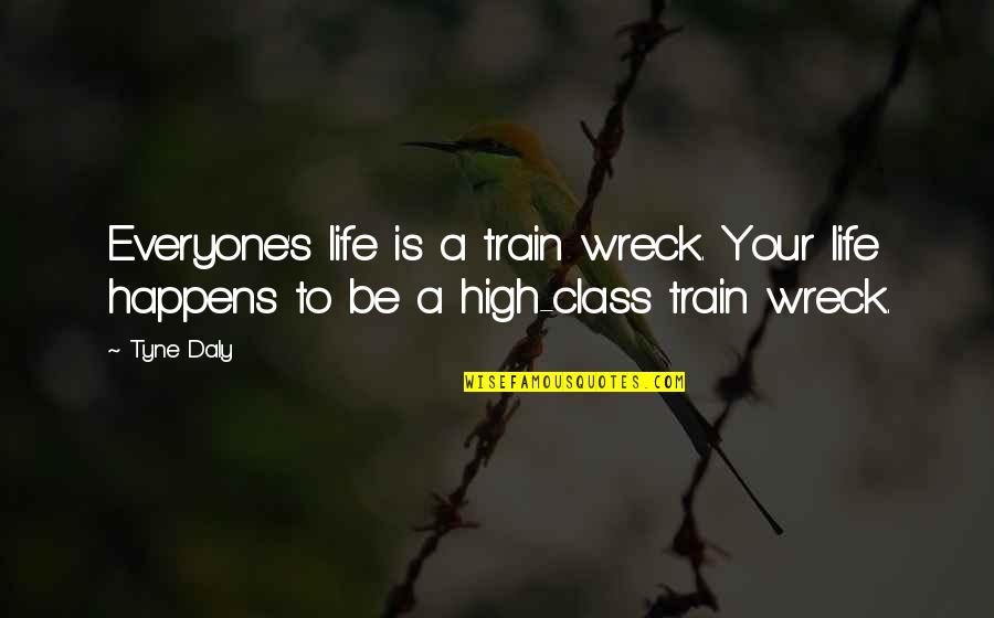 Life Happens Quotes By Tyne Daly: Everyone's life is a train wreck. Your life