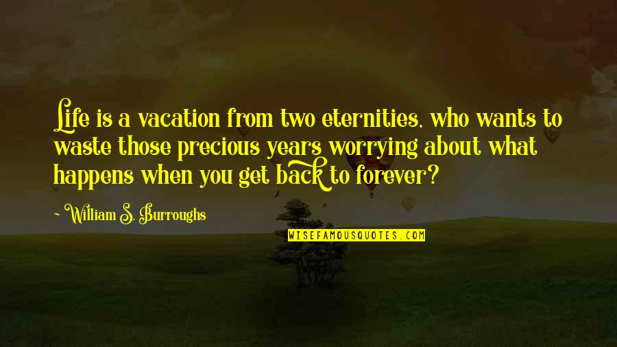 Life Happens Quotes By William S. Burroughs: Life is a vacation from two eternities, who