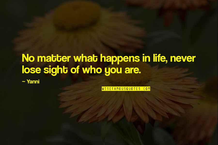 Life Happens Quotes By Yanni: No matter what happens in life, never lose
