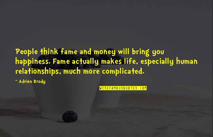 Life Happiness And Money Quotes By Adrien Brody: People think fame and money will bring you