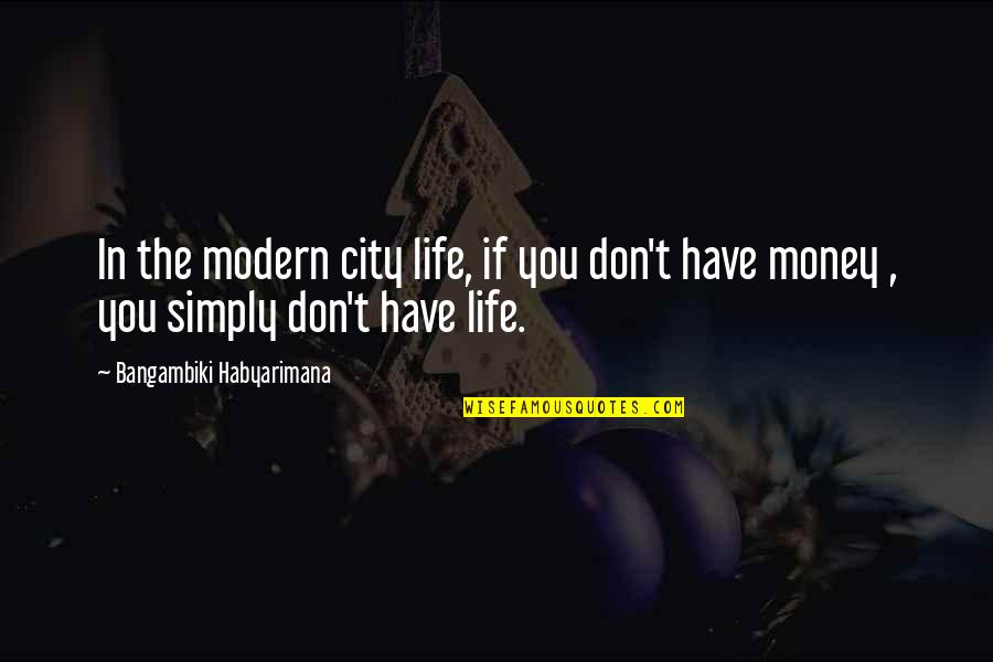 Life Happiness And Money Quotes By Bangambiki Habyarimana: In the modern city life, if you don't