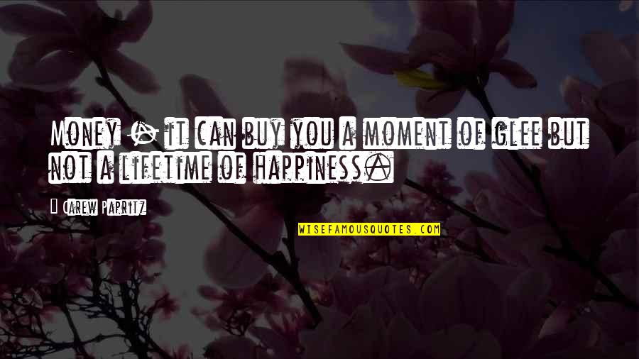 Life Happiness And Money Quotes By Carew Papritz: Money - it can buy you a moment