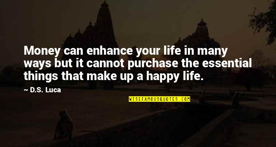 Life Happiness And Money Quotes By D.S. Luca: Money can enhance your life in many ways