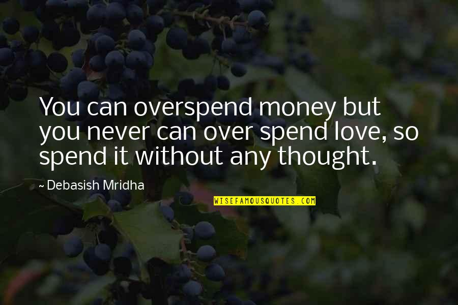 Life Happiness And Money Quotes By Debasish Mridha: You can overspend money but you never can