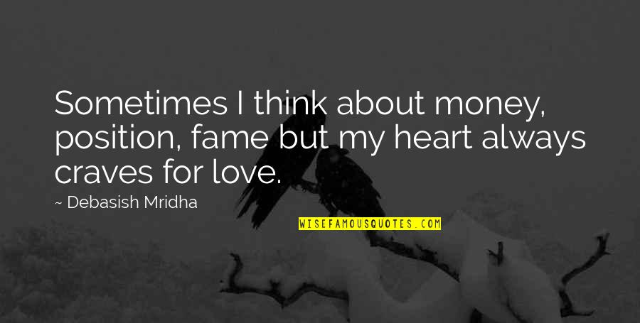 Life Happiness And Money Quotes By Debasish Mridha: Sometimes I think about money, position, fame but