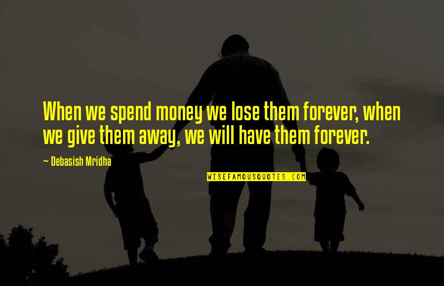 Life Happiness And Money Quotes By Debasish Mridha: When we spend money we lose them forever,
