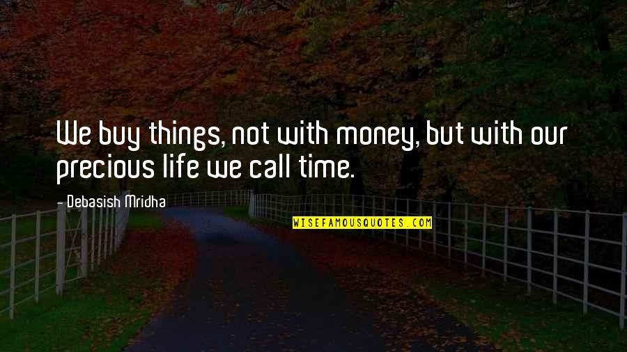 Life Happiness And Money Quotes By Debasish Mridha: We buy things, not with money, but with