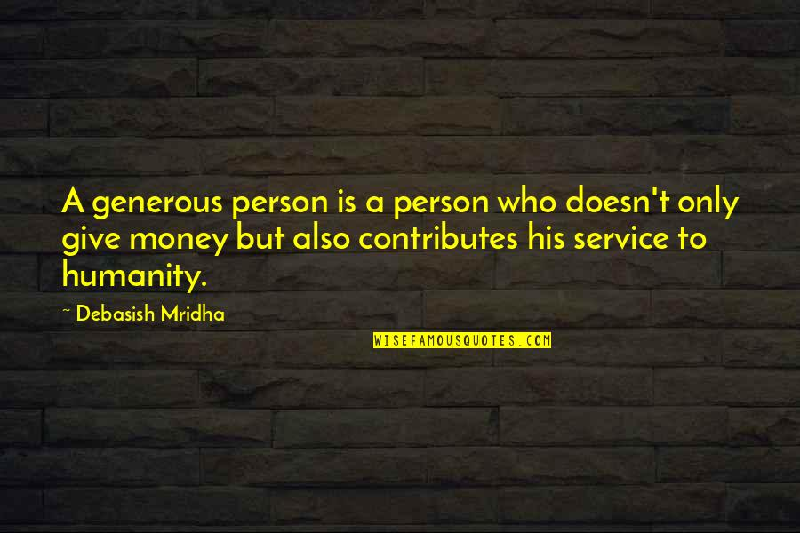 Life Happiness And Money Quotes By Debasish Mridha: A generous person is a person who doesn't