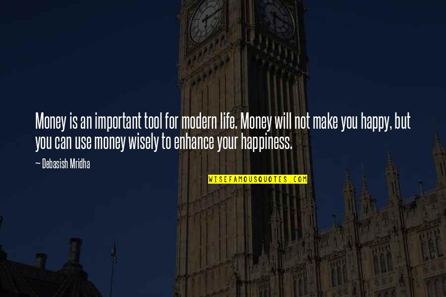 Life Happiness And Money Quotes By Debasish Mridha: Money is an important tool for modern life.