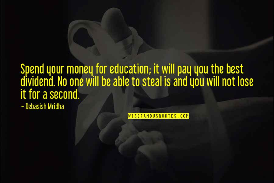 Life Happiness And Money Quotes By Debasish Mridha: Spend your money for education; it will pay