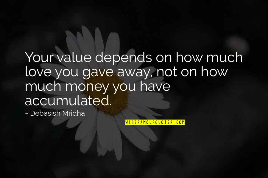 Life Happiness And Money Quotes By Debasish Mridha: Your value depends on how much love you
