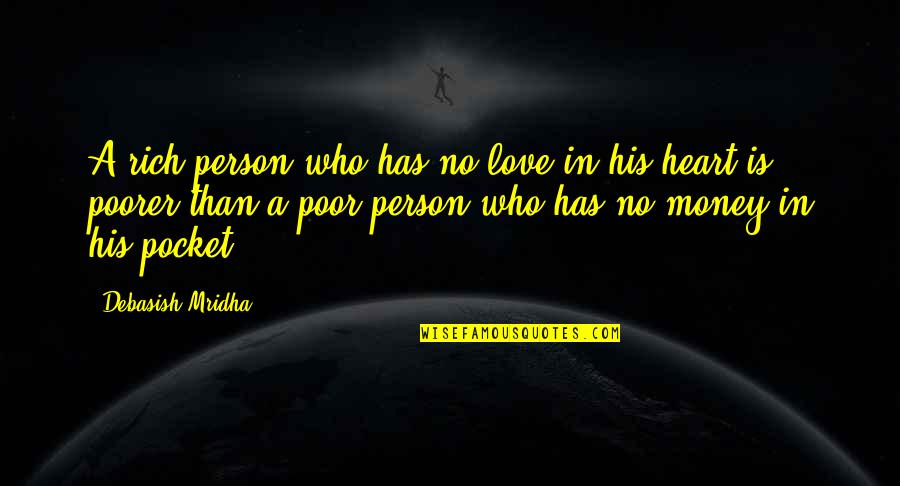 Life Happiness And Money Quotes By Debasish Mridha: A rich person who has no love in