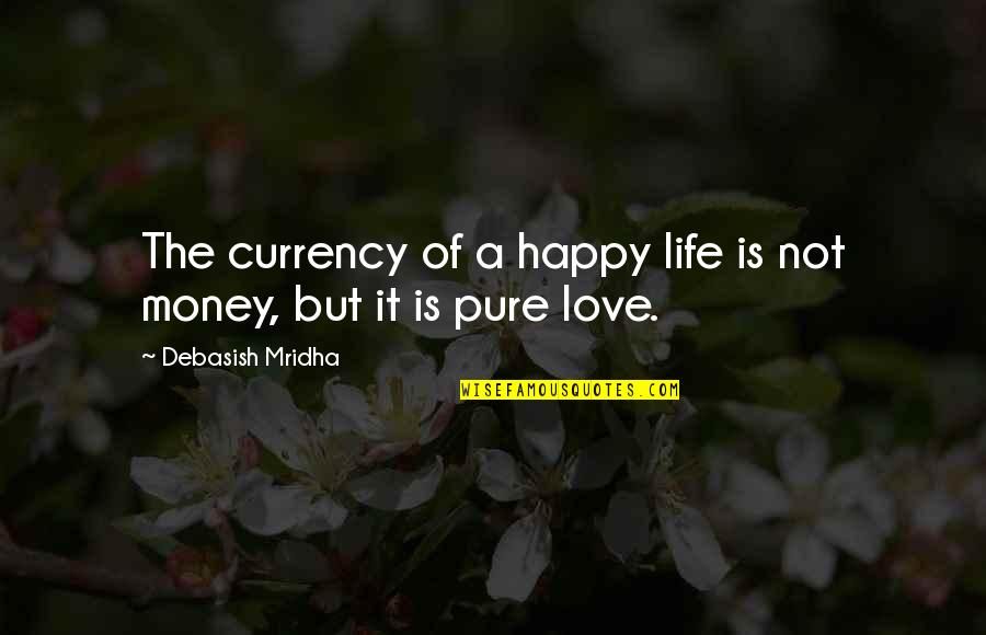 Life Happiness And Money Quotes By Debasish Mridha: The currency of a happy life is not