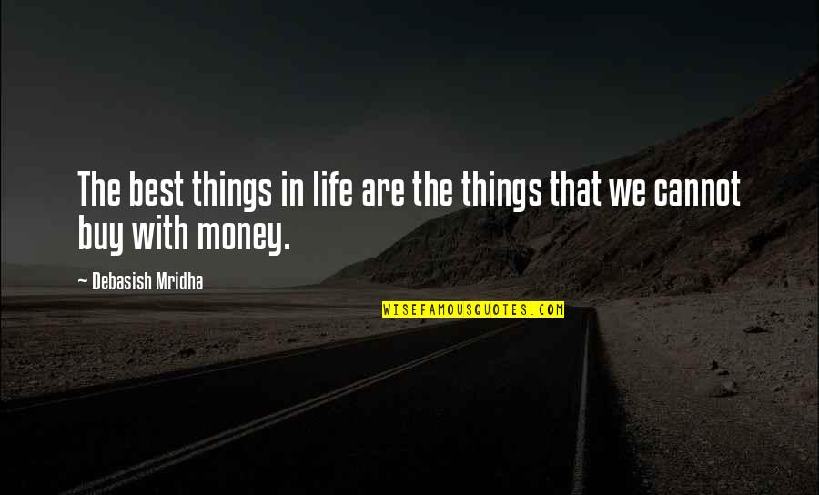 Life Happiness And Money Quotes By Debasish Mridha: The best things in life are the things