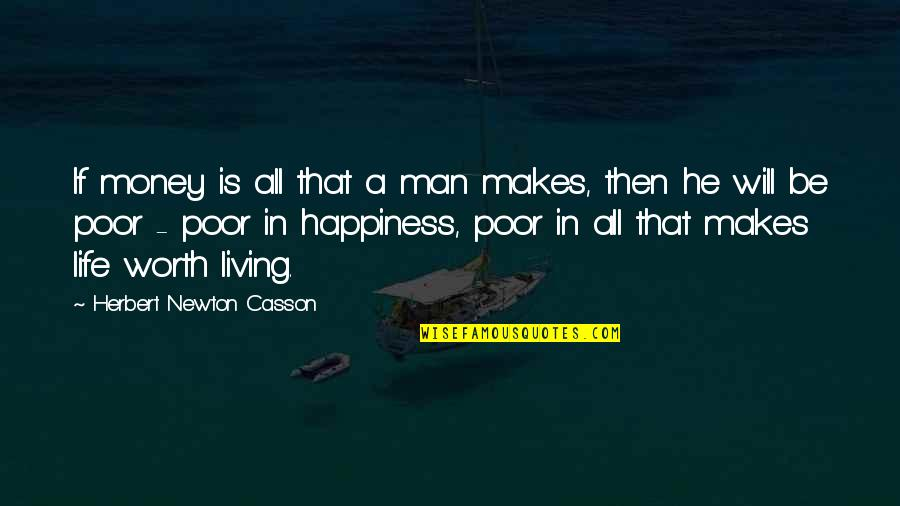 Life Happiness And Money Quotes By Herbert Newton Casson: If money is all that a man makes,