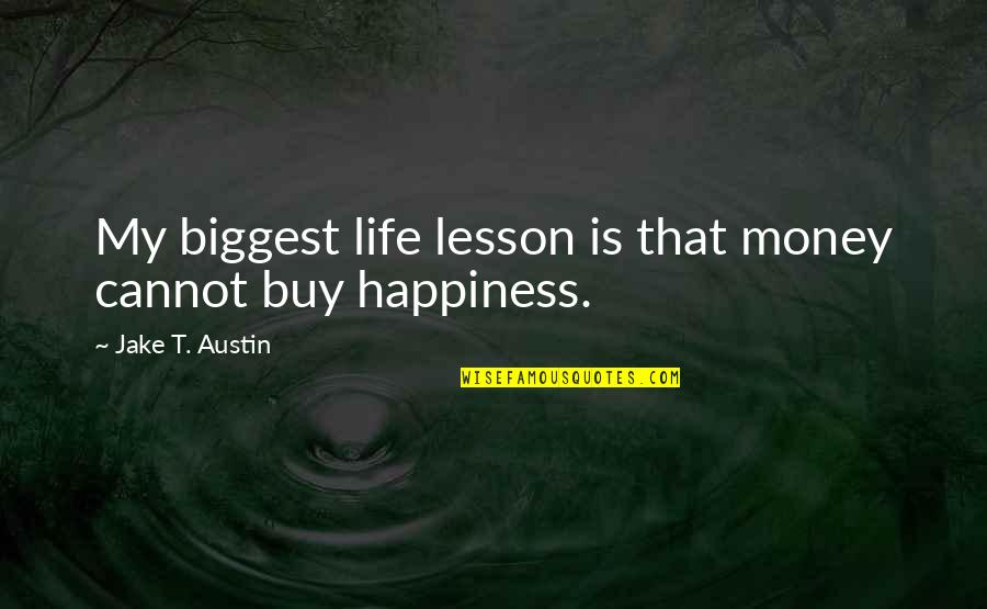 Life Happiness And Money Quotes By Jake T. Austin: My biggest life lesson is that money cannot