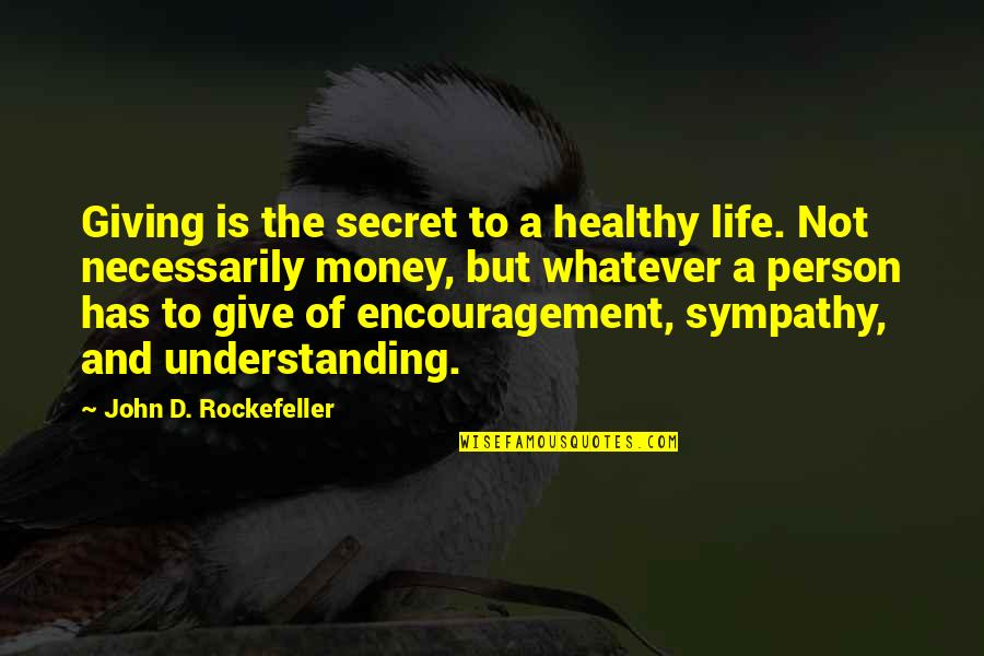 Life Happiness And Money Quotes By John D. Rockefeller: Giving is the secret to a healthy life.