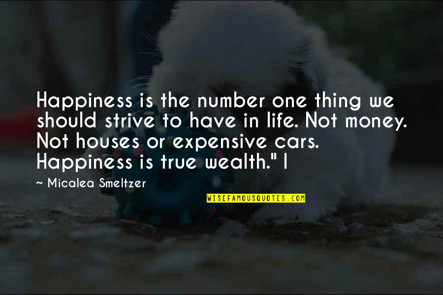 Life Happiness And Money Quotes By Micalea Smeltzer: Happiness is the number one thing we should