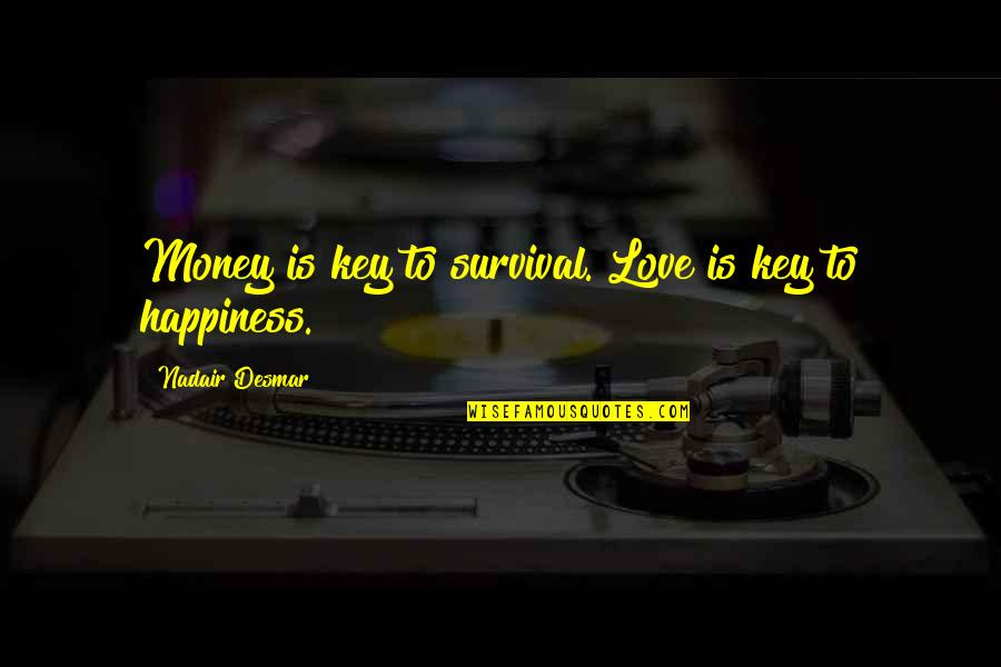 Life Happiness And Money Quotes By Nadair Desmar: Money is key to survival. Love is key