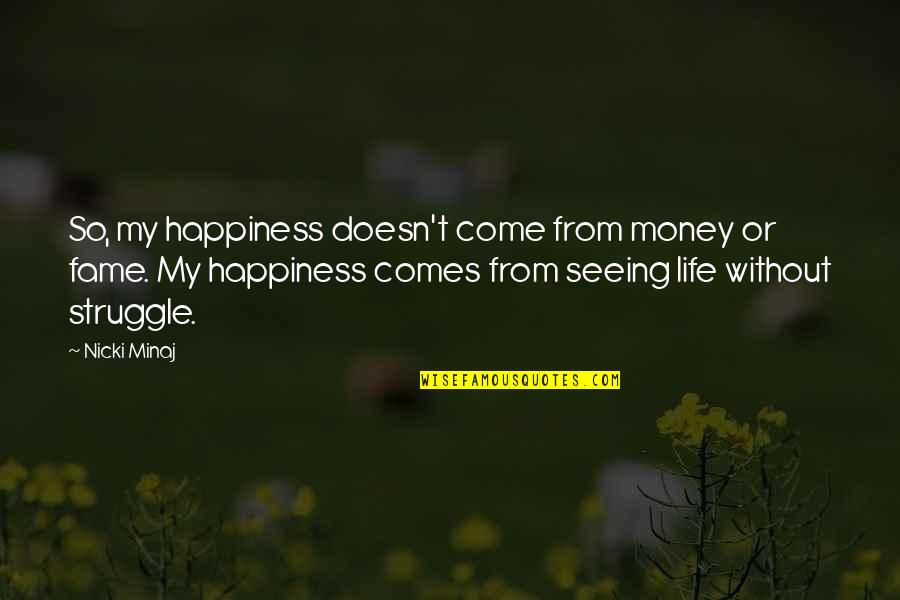 Life Happiness And Money Quotes By Nicki Minaj: So, my happiness doesn't come from money or